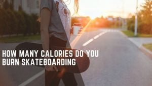 how many calories do you burn by skateboarding