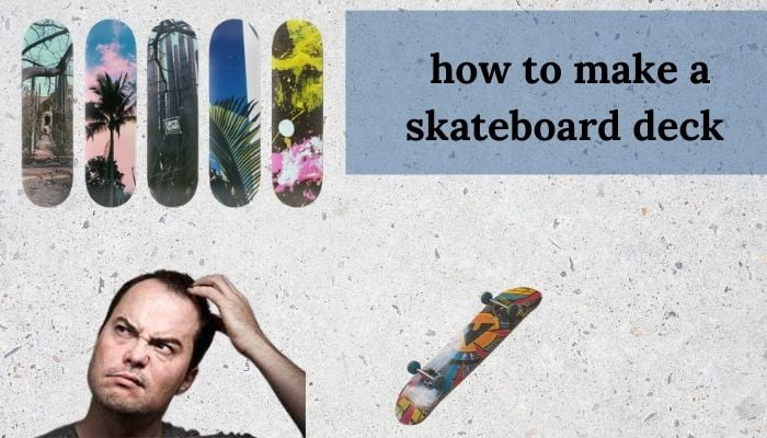 how to make a skateboard deck at home